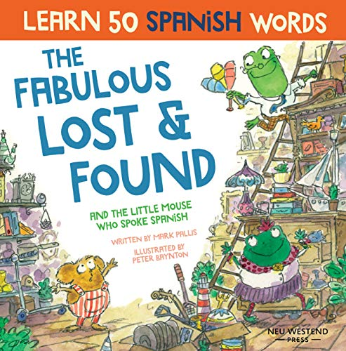 The Fabulous Lost & Found and the little mouse who spoke Spanish: Spanish book for kids. Learn 50 Spanish words with a fun, heartwarming bilingual children's book Spanish English. Spanish for kids by [Mark Pallis, Peter Baynton]