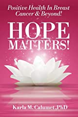 HOPE MATTERS!Positive Health In Breast Cancer & Beyond! Paperback