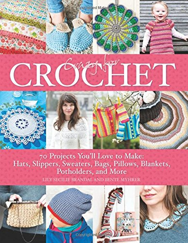 Crazy for Crochet: 70 Projects You'll Love to Make: Hats, Slippers, Sweaters, Bags, Pillows, Blankets, Potholders, and More