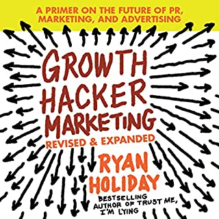 Growth Hacker Marketing     A Primer on the Future of PR, Marketing, and Advertising              By:                                                                                                                                 Ryan Holiday                               Narrated by:                                                                                                                                 Ryan Holiday                      Length: 2 hrs and 17 mins     1,667 ratings     Overall 4.4