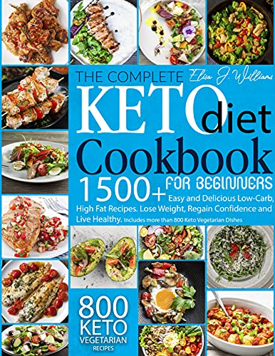 The Complete Keto Diet Cookbook For Beginners: 1500+ Easy and Delicious Low-Carb, High Fat Recipes. Lose Weight, Regain Confidence and Live Healthy. Includes more than 800 Keto Vegetarian Dishes