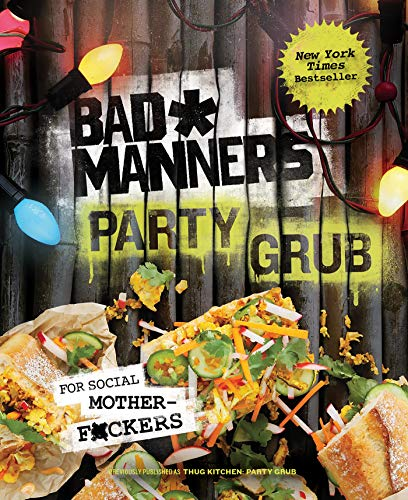 Bad Manners: Party Grub: For Social Motherf*ckers: A Vegan Cookbook