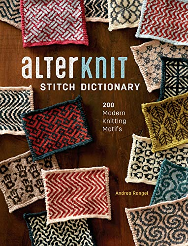 AlterKnit Stitch Dictionary: 200 Modern Knitting Motifs by Andrea Rangel