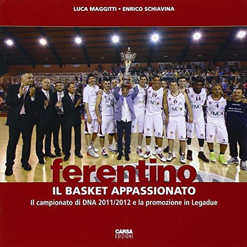 Ferentino. Il basket appassionato. Il campionato di DNA 2011/2012 e la promozione in legadue