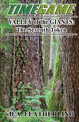 Book: Valley of the Giants - The Seventh Token (The Time Game Series Book 7) by D. A. Featherling