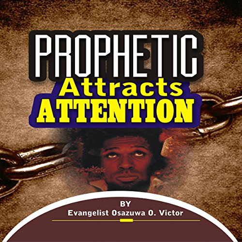 Prophetic Attracts Attention     Prophetic Ministry              By:                                                                                                                                 Evangelist Osazuwa Okuomose Victor                               Narrated by:                                                                                                                                 Chuck Crenshaw @ N House Production and Recording                      Length: 4 hrs and 4 mins     2 ratings     Overall 4.5