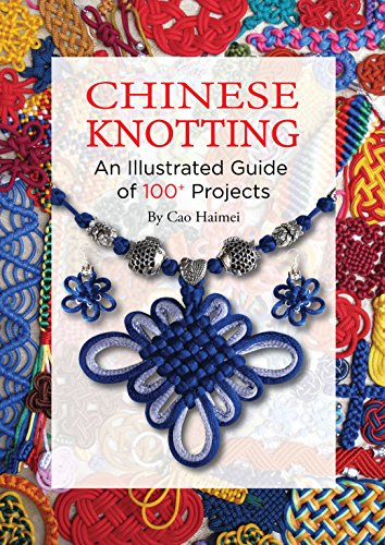 Compare Textbook Prices for Chinese Knotting: An Illustrated Guide of 100+ Projects Illustrated Edition ISBN 9781602200197 by Haimei, Cao,Yuming, Lin,Lau, Kitty