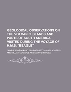 Geological Observations on the Volcanic Islands and Parts of South America Visited During the Voyage of H.M.S. Beagle