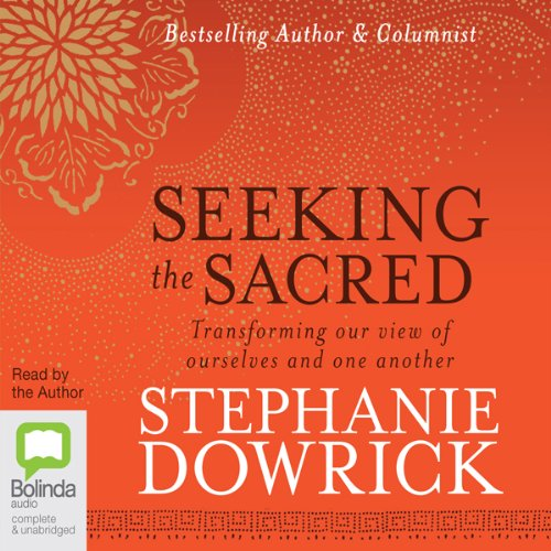 Seeking the Sacred     Transforming Our View of Ourselves and One Another              By:                                                                                                                                 Stephanie Dowrick                               Narrated by:                                                                                                                                 Stephanie Dowrick                      Length: 12 hrs     4 ratings     Overall 5.0