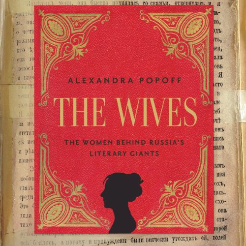 The Wives     The Women Behind Russia's Literary Giants              By:                                                                                                                                 Alexandra Popoff                               Narrated by:                                                                                                                                 Susan Finch                      Length: 12 hrs and 1 min     5 ratings     Overall 4.2
