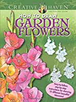 Creative Haven How to Draw Garden Flowers: Easy-to-follow, step-by-step instructions for drawing 15 different beautiful blossoms (Adult Coloring) by Marty Noble(2015-10-21)