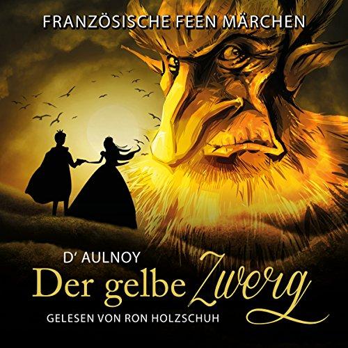 Der gelbe Zwerg (Französische Feenmärchen) audiobook cover art