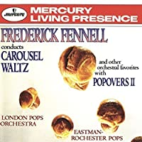 Frederick Fennell Conducts Carousel Waltz and Other Orchestral Favorites with Popovers II