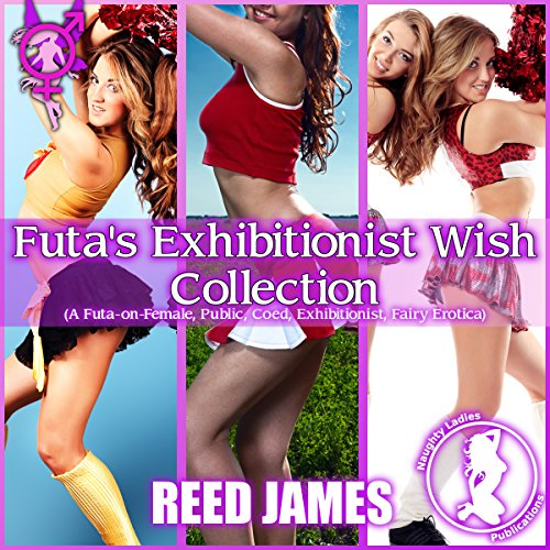 Futa's Exhibitionist Wish Collection: A Futa-on-Female, Public, Coed, Exhibitionist, Fairy Erotica audiobook cover art