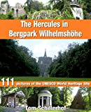 The Hercules in Bergpark Wilhelmshöhe: 111 pictures of the UNESCO World Heritage Site (English Edition)