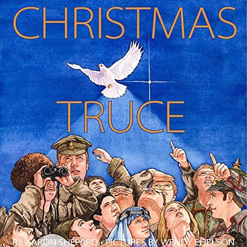 Christmas Truce: A True Story of World War 1 (Centennial Edition)