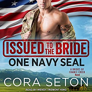 Issued to the Bride: One Navy SEAL     Brides of Chance Creek Series, Book 1              By:                                                                                                                                 Cora Seton                               Narrated by:                                                                                                                                 Wendy Tremont King                      Length: 8 hrs and 54 mins     140 ratings     Overall 4.5