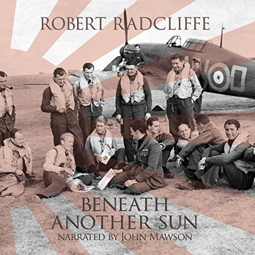 Beneath Another Sun                   By:                                                                                                                                 Robert Radcliffe                               Narrated by:                                                                                                                                 John Mawson                      Length: 11 hrs and 22 mins     1 rating     Overall 5.0