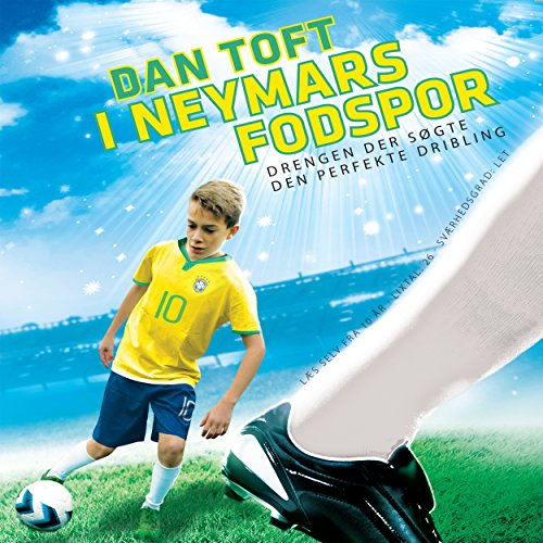 I Neymars fodspor: Drengen der søgte den perfekte dribling (De største fodboldtalenters 3) cover art