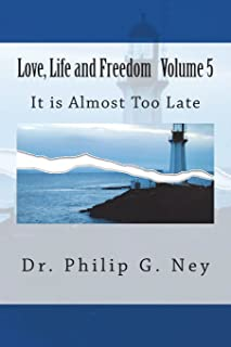 Love, Life and Freedom Volume V: It Is Almost Too Late