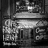 CAFE BROKEN HEART 歌詞