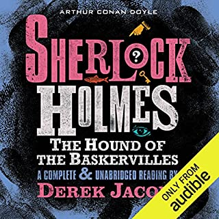 Sherlock Holmes: The Hound of the Baskervilles                   By:                                                                                                                                 Arthur Conan Doyle                               Narrated by:                                                                                                                                 Derek Jacobi                      Length: 6 hrs and 22 mins     11 ratings     Overall 4.5