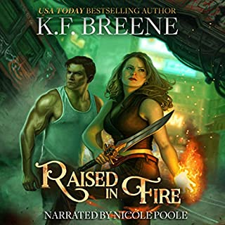 Raised in Fire     Fire and Ice Trilogy, Book 2              Written by:                                                                                                                                 K.F. Breene                               Narrated by:                                                                                                                                 Nicole Poole                      Length: 9 hrs and 33 mins     4 ratings     Overall 4.5