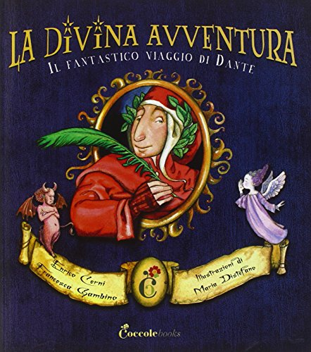 La divina avventura. Il fantastico viaggio di Dante. Ediz. illustrata