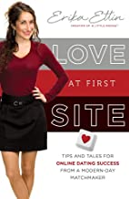Love at First Site: Tips and Tales for Online Dating Success from a Modern-Day Matchmaker