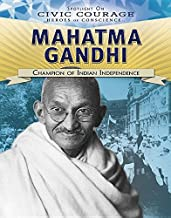 Mahatma Gandhi: Champion of Indian Independence (Spotlight on Civic Courage: Heroes of Conscience)