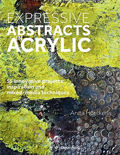 Compare Textbook Prices for Expressive Abstracts in Acrylic: 55 innovative projects, inspiration and mixed-media techniques  ISBN 9781782218470 by Horskens, Anita