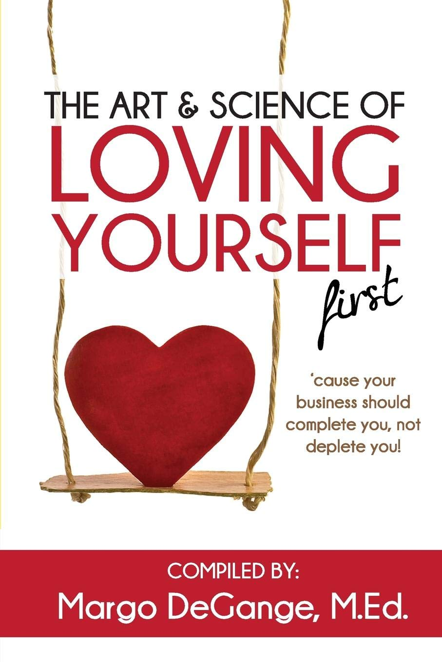 The Art & Science Of Loving Yourself First: 'cause Your Business Should Complete You, Not Deplete You!