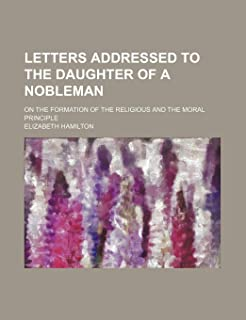 Letters Addressed to the Daughter of a Nobleman (Volume 2); On the Formation of the Religious and the Moral Principle
