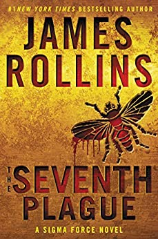 [James Rollins]のThe Seventh Plague: A Sigma Force Novel (Sigma Force Novels Book 12) (English Edition)