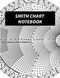 Smith Chart Notebook: The chart is used for designing lumped element and transmission line circuits. (Electronics Engineering and Scientific Notebook, Band 3)