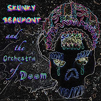 Skunky Beaumont and the Orchestra of Doom