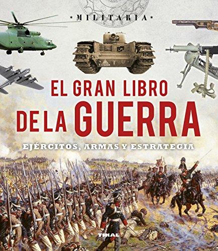 El gran libro de la guerra. Ejércitos, armas y esrategia (Militaria)