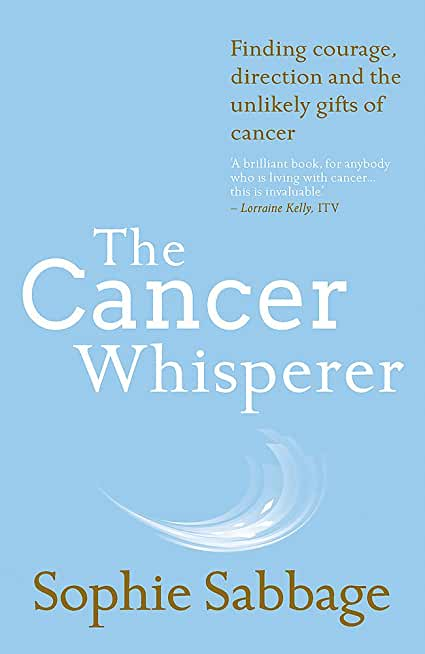 The Cancer Whisperer: How to let cancer heal your life