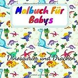Malbuch Für Babys: Dinosaurier und Drachen: Erstes Malbuch für Baby 18 Monate, Basteln für Kinder, Aktivitäten für Kinder, Jungen und Mädchen, ... Jahre, Ferienbuch, Kindermalbuch, Bastelbuch