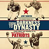 From Darkness to Dynasty Lib/E: The First 40 Years of the New England Patriots