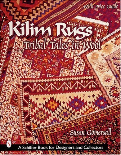 Kilim Rugs: Tribal Tales in Wool: Tribal Tales in Wool (Schiffer Book for Collectors and Designers)