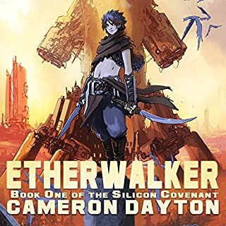 Etherwalker     Silicon Covenant Series #1              By:                                                                                                                                 Cameron Dayton                               Narrated by:                                                                                                                                 Kirby Heyborne                      Length: 12 hrs and 9 mins     561 ratings     Overall 4.4