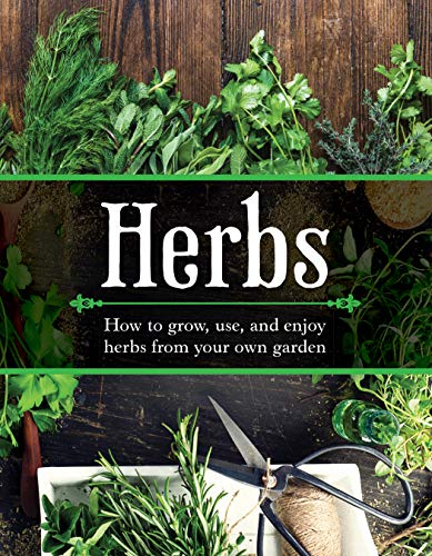 Herbs: How to Grow, Use, and Enjoy Herbs from Your Own Garden
