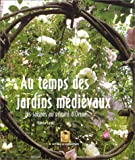 Au temps des jardins médiévaux - Les saisons au prieuré d'Orsan