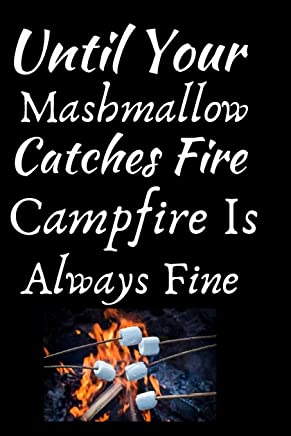 Until Your Mashmallow Catches Fire Campfire Is Always Fine: Summer Journal - Lined Pages- For The Fun Loving Individual Who Craves For Summer - Suitable as Gift Item for Students, Adults, Kids, Teachers, Best Friends -  125 Pages