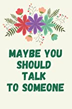 Maybe you should talk to someone Journal: A Therapist, HER Therapist, and Our Lives Revealed,Lined Notebook / Journal Gift...