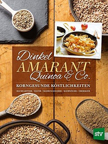Dinkel, Amarant, Quinoa & Co.: Korngesunde Köstlichkeiten