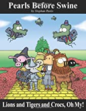 Lions and Tigers and Crocs, Oh My!: A Pearls Before Swine Treasury (Volume 6)