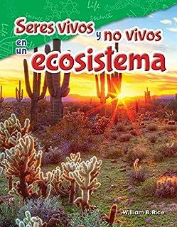 Seres vivos y no vivos en un ecosistema (Life and Non-Life in an Ecosystem) (Spanish Version) (Science Readers: Content and Literacy / Ciencias Naturales) (Spanish Edition)