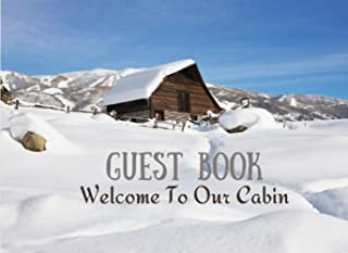 Guest Book Welcome To Our Cabin: Mountain Guest House Book/ Cabin in the Snow/ Record lasting memories Log Book/ Message &...